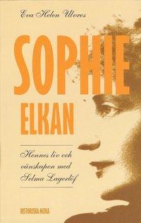 bokomslag Sophie Elkan : hennes liv och vänskapen med Selma Lagerlöf