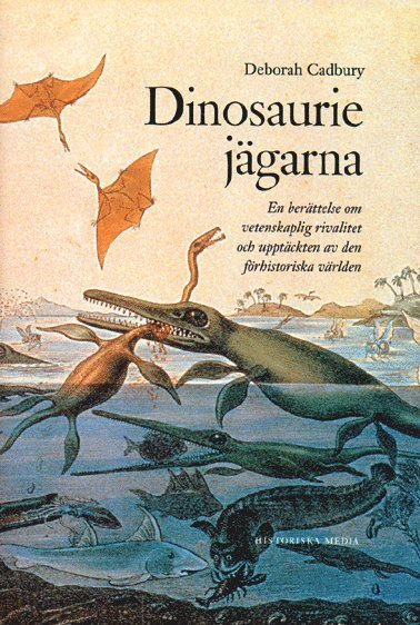 bokomslag Dinosauriejägarna : en berättelse om vetenskaplig rivalitet och upptäckten av den förhistoriska världen
