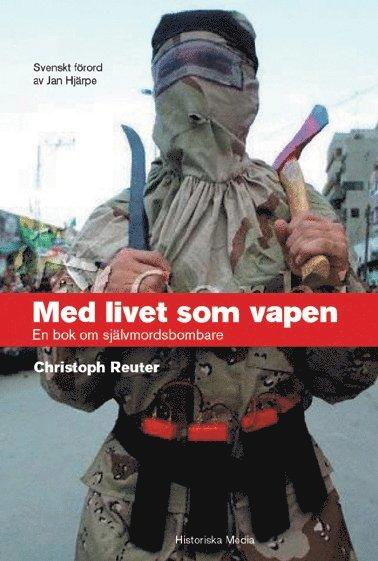bokomslag Med Livet Som Vapen : En Bok Om Självmordsbombare