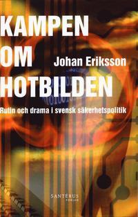bokomslag Kampen om hotbilden : rutin och drama i svensk säkerhetspolitik