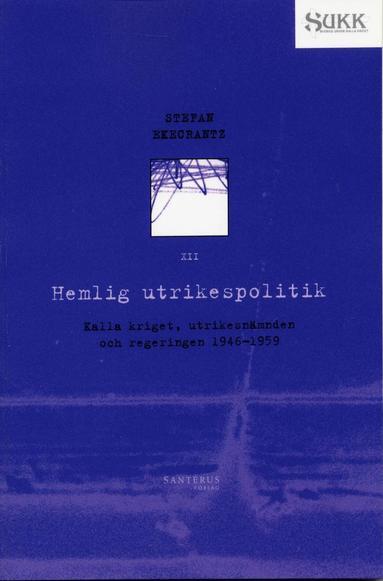 bokomslag Hemlig utrikespolitik - Kalla kriget, utrikesnämnden och regeringen 1946-59