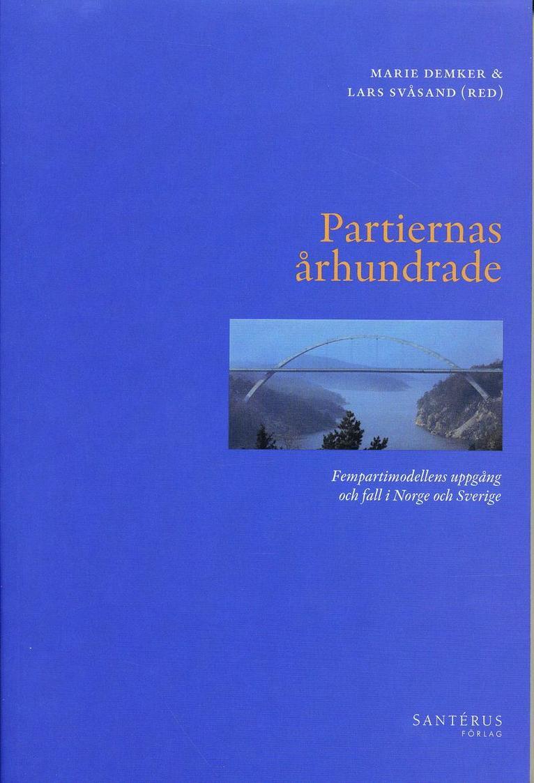 Partiernas århundrade : fempartimodellens uppgång och fall i Norge och Sverige 1