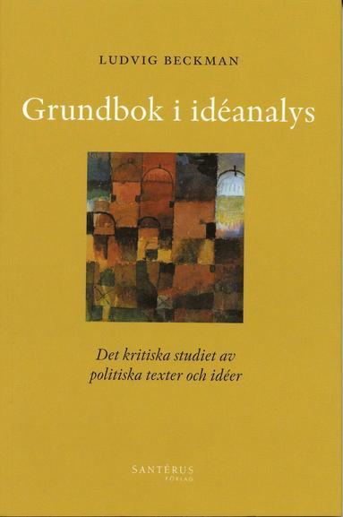 bokomslag Grundbok i idéanalys : det kritiska studiet av politiska texter och idéer