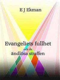 bokomslag Evangeliets fullhet och de ändlösa straffen - Eller är de kanske inte eviga?