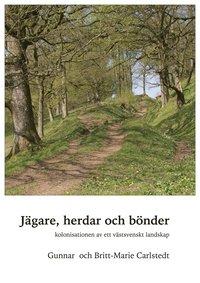 bokomslag Jägare, herdar och bönder : kolonisationen av ett västsvenskt landskap