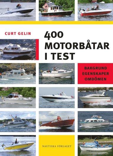 bokomslag 400 motorbåtar i test : bakgrund, egenskaper, omdömen
