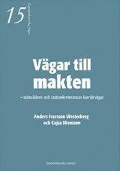 bokomslag Vägar till makten - statsrådens och statssekreterarnas karriärvägar