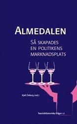 bokomslag Almedalen: Så skapades en politikens marknadsplats - Ett vittnesseminarium om Almedalsveckan som politisk arena