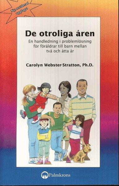 bokomslag De otroliga åren : en handledning i problemlösning för föräldrar till barn