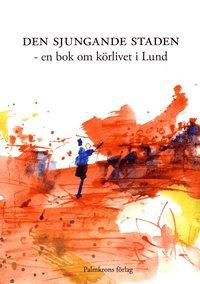 bokomslag Den sjungande staden : en bok om körlivet i Lund