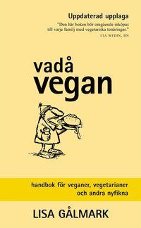 bokomslag Vadå vegan : handbok för veganer, vegetarianer och andra nyfikna