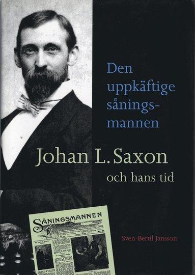 bokomslag Den uppkäftige såningsmannen. Johan L. Saxon och hans tid