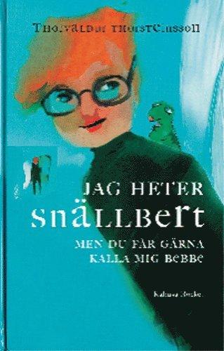 bokomslag Jag heter Snällbert, men du får gärna kalla mig Bebbe
