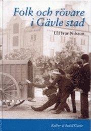 bokomslag Folk och rövare i Gävle stad