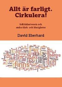 bokomslag Allt är farligt. Cirkulera! : folkbildartweets och andra klok- och klurigheter