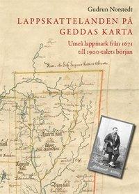 bokomslag Lappskattelanden på Geddas karta : Umeå lappmark från 1671 till 1900-talets början