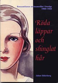 bokomslag Röda läppar och shinglat hår - Konsumtionen av kosmetika i Sverige 1900-1960