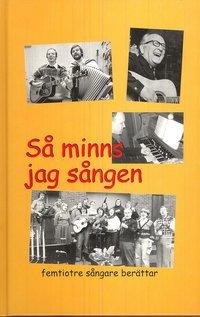 bokomslag Så minns jag sången : femtiotre sångare berättar