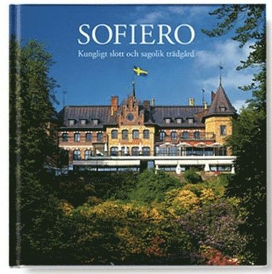 Sofiero : Royal residence and glorious garden