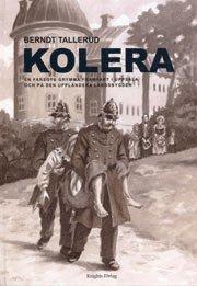 bokomslag Kolera. En farsots grymma framfart i Uppsala och på den uppländska landsbygden