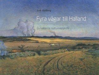 bokomslag Fyra vägar till Halland : en halländsk kulturmijlöprofil