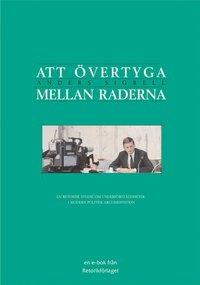 bokomslag Att övertyga mellan raderna : en retorisk studie om underförståddheter i modern politisk argumentation