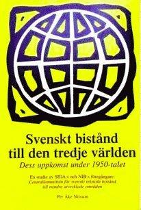 bokomslag Svenskt bistånd till den tredje världen : dess uppkomst under 1950-talet : en studie av SIDA:s och NIB:s föregångare: Centralkommittén för svenskt tekniskt bistånd till mindre utvecklade områden