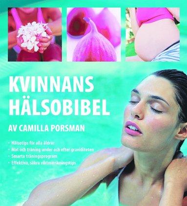 bokomslag Kvinnans hälsobibel : hälsotips för alla åldrar, mat och träning under och efter graviditeten, smarta träningsprogram, effektiva, säkra viktminskningstips