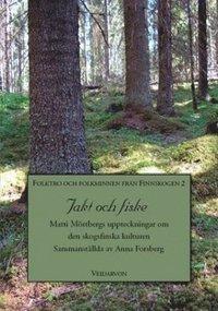 bokomslag Jakt och fiske : Matti Mörtbergs uppteckningar om den skogsfinska kulturen