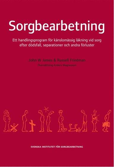 bokomslag Sorgbearbetning : ett handlingsprogram för känslomässig läkning vid sorg efter dödsfall, separationer och andra förluster