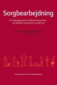 bokomslag Sorgbearbejdning : et handlingsprogram til følelsesmaessig heling ved sorg efter dødsfald, separationer og andre tab