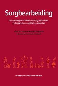 bokomslag Sorgbearbeiding : et handlingsprogram for følelsesmessig helbredelse ved sorg etter separasjoner, dødsfall og andre tap.