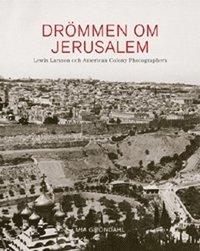 bokomslag Drömmen om Jerusalem - Lewis Larsson och American Colony Photographers