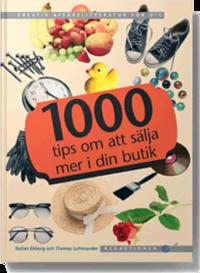 bokomslag 1000 tips om att sälja mer i din butik