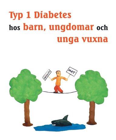 bokomslag Typ 1 diabetes hos barn, ungdomar och unga vuxna - Hur du blir expert på din egen diabetes