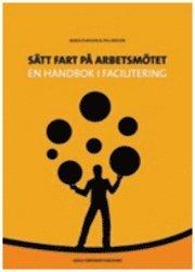 bokomslag Sätt fart på arbetsmötet : en handbok i facilitering