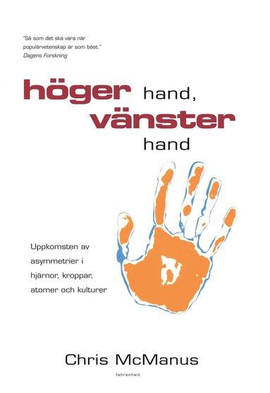 bokomslag Höger hand, vänster hand : uppkomsten av asymmetrier i hjärnor kroppar, atomer och kulturer