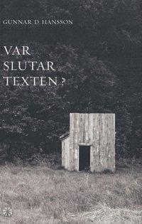 bokomslag Var slutar texten? : tre essäer, ett brev, sex nedslag i 1800-talet