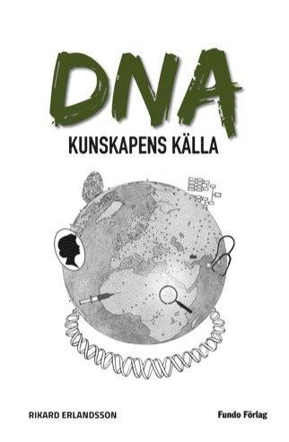 bokomslag DNA : kunskapens källa