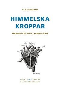 bokomslag Himmelska kroppar : inkarnation, blick, kroppslighet