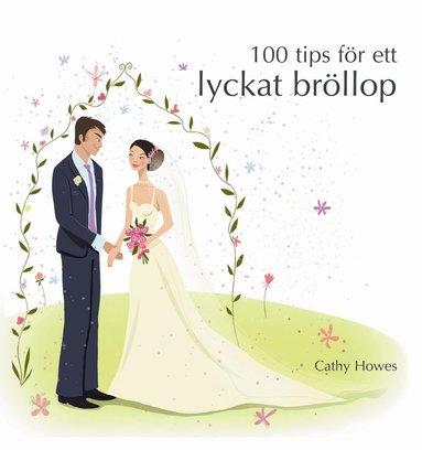 bokomslag 100 tips för ett lyckat bröllop