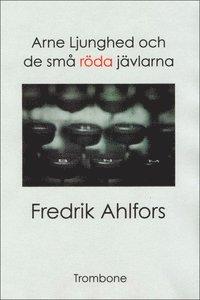 bokomslag Arne Ljunghed och de små röda jävlarna