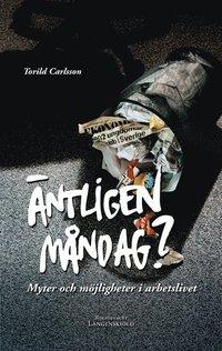 bokomslag Äntligen måndag? Myter och möjligheter i arbetslivet