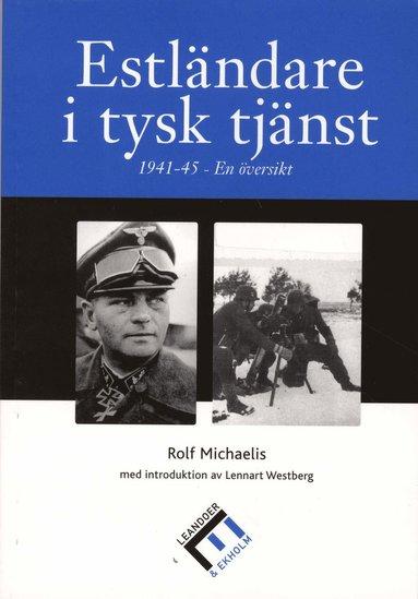 bokomslag Estländare i tysk tjänst : 1941-45 - en översikt