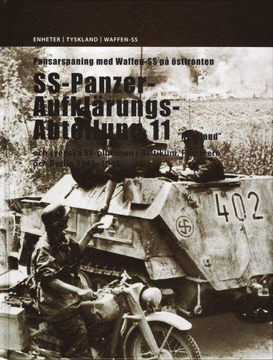 """bokomslag Pansarspaning med Waffen-SS på östfronten : SS-Panzer-Aufklärungs-Abteilung 11 """"Nordland"""" och svenska SS-plutonen i Baltikum, Pommern och Berlin 1943-1945"""