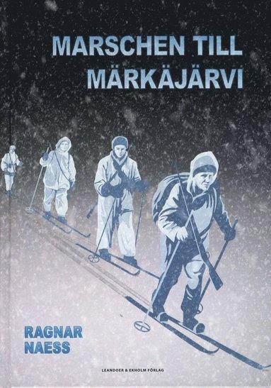 bokomslag Marschen till Märkäjärvi - En berättelse om svenska frivilliga i Finland