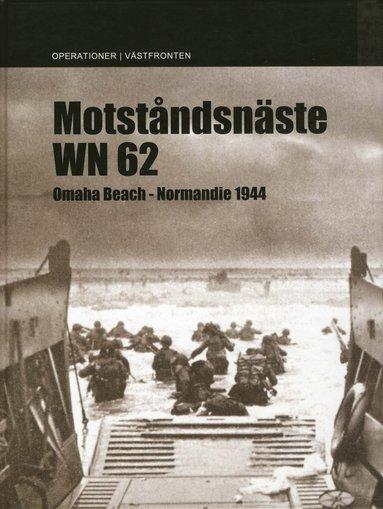 bokomslag Motståndsnäste WN 62 : Omaha Beach Normandie 1944