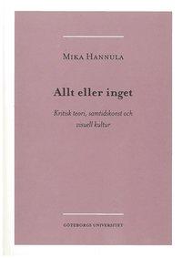 bokomslag Allt eller inget : kritisk teori, samtidskonst och visuell kultur