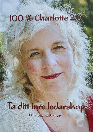 bokomslag 100 % Charlotte 2.0 : ta ditt inre ledarskap