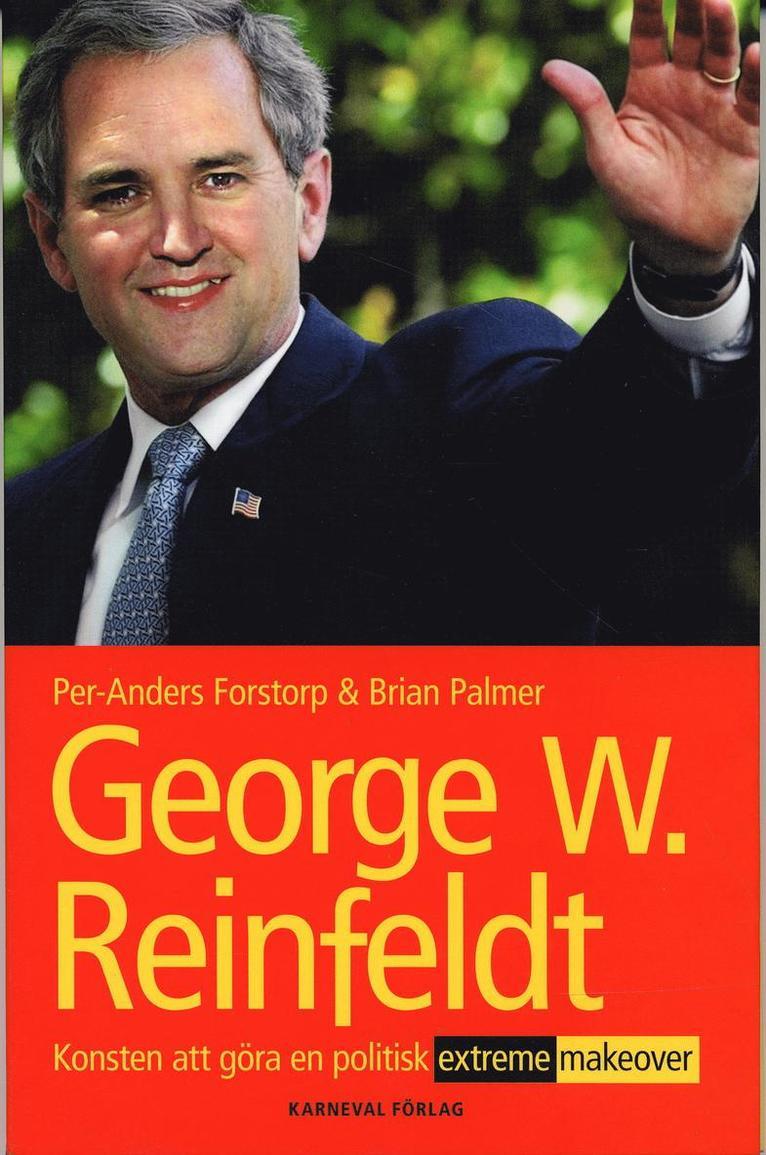 George W Reinfeldt : konsten att göra en politisk extreme makeover 1